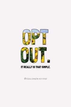 Opt Out of a busy life. Opt Out of consumerism. Opt In for a more intentional life. #minimalism #intentionalliving #simplcity #simpleliving