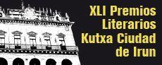 XLI Premios Literarios Kutxa Ciudad de Irún – 15.000€ poesía – 25-000€ novela