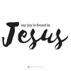 My joy is found in Jesus! Amen-