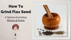 How to Grind Flax Seed: 6 Options Including Mortar and Pestle #flaxseed #mortarandpestle #grind