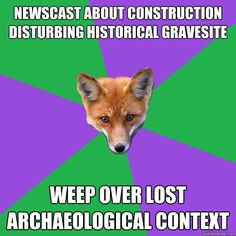 Newscast about construction disturbing historical gravesite weep over lost archaeological context