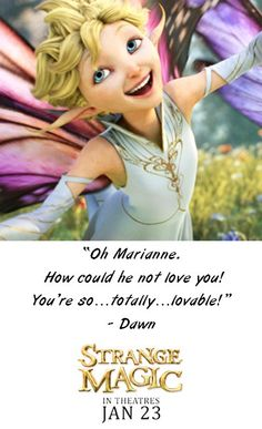 """Oh Marianne.  How could he not love you!  You're so…totally…lovable!"" - Dawn from Strange Magic - In Theatres January 23rd"