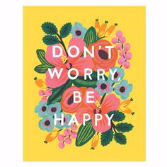"Rifle Paper Small Don't Worry Be HappyPrint: This bright and colourful print by Rifle Paper features the wording ""Don't Worry Be Happy"" to illuminate your space. A multitude of flowers lay across the yellow background. Each colourful print is created from an original gouache painting and is an archival quality print."