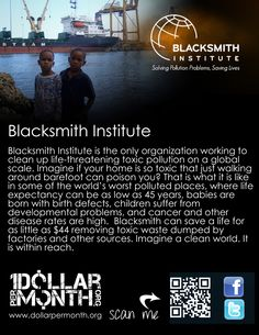 Featured on www.dollarpermonth.org for October The Blacksmith Institute is the only organization today working to clean up life-threatening toxic pollution on a global scale.