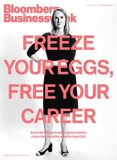 Later, Baby: Will Freezing Your Eggs Free Your Career? Cover Businessweek story on egg freezing and it's impact on a woman's . Freezing Your Eggs, Bloomberg Businessweek, New Egg, Rich Kids, Women In History, Egg Free, Fertility, Cool Things To Make, Career