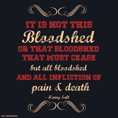 It is not this bloodshed or that bloodshed that  must cease...