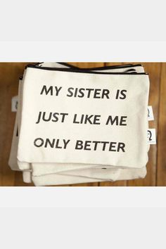 My Sister Pouch. Hahaha need to buy this for my sister Love My Sister, Best Sister, Sister Friends, My Best Friend, Sister Sister, Sisters Forever, Friends Forever, Great Quotes, Quotes To Live By