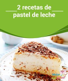 2 recetas de pastel de leche súper rico  Recetas del pastel de leche hay miles… pero hoy queremos presentarte 2: una más elaborada y otra súper sencilla.