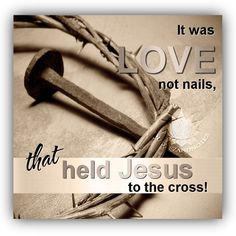 It Was Love That Held Jesus To The Cross easter jesus easter quotes easter images easter quote happy easter happy easter. easter pictures funny easter quotes jesus quotes religious easter quotes happy easter quotes quotes for easter Biblical Quotes, Religious Quotes, Jesus Quotes, Easter Qoutes Religious, Easter Religious Pictures, Good Friday Quotes Religious, Rise Quotes, Quotes Quotes, Faith In God
