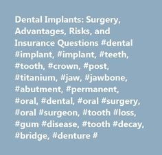 Dental Implants: Surgery, Advantages, Risks, and Insurance Questions #dental #implant, #implant, #teeth, #tooth, #crown, #post, #titanium, #jaw, #jawbone, #abutment, #permanent, #oral, #dental, #oral #surgery, #oral #surgeon, #tooth #loss, #gum #disease, #tooth #decay, #bridge, #denture # http://usa.remmont.com/dental-implants-surgery-advantages-risks-and-insurance-questions-dental-implant-implant-teeth-tooth-crown-post-titanium-jaw-jawbone-abutment-permanent-oral-dental-oral/  # Dental…