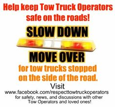 Help keep Tow Truck Operators safe on the roads! Slow down. Move over.