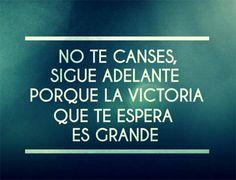 No te canses, sigue adelante porque la victoria que te espera es Grande.