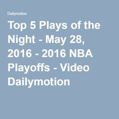 Top 5 Plays of the Night - May 28, 2016 - 2016 NBA Playoffs - Video Dailymotion