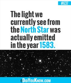 The light we currently see from the North Star was actually emitted in the year 1583.