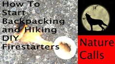 How To Start Backpacking and Hiking - DIY Fire Starters - 10 Essentials