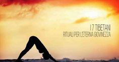 I 5 (+2) tibetani: gli esercizi per riattivare la tua energia.