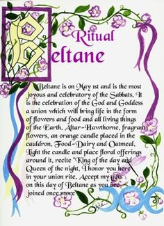 Beltaine ritual aka May Eve, or May Day 30 April or 1 May The full flowering of spring. Fairy folk