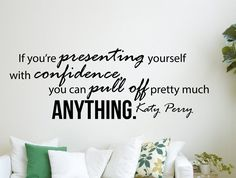 """Katy Perry Quote Inspirational Wall Decal Home Décor """"If You're Presenting Yourself with Confidence"""" 42x15 Inches"""