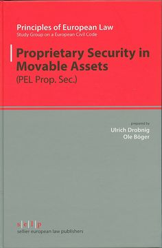 Proprietary security in movable assets : (PEL Prop. Sec.) / Study Group on a European Civil Code ; prepared by Ulrich Drobnig, Ole Böger ; with advice from the Advisory Council and the Drafting Committee approved by the Co-ordinating Group, 2015