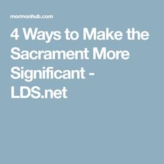 4 Ways to Make the Sacrament More Significant - LDS.net Sabbath Activities, Lds Talks, Relief Society Lessons, Fhe Lessons, Sabbath Day, Family Home Evening, Scripture Study, Latter Day Saints, The Covenant