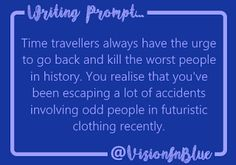 Writing prompt: What if the time travellers are all after you?