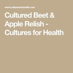 Cultured Beet & Apple Relish  - Cultures for Health