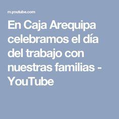 En Caja Arequipa celebramos el día del trabajo con nuestras familias - YouTube