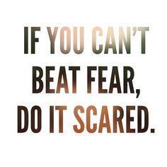 """If you can't beat fear, do it scared.""   #quotes #fear #courage #bravery #justdoit"