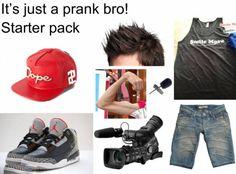 'It's just a prank bro' starter pack.