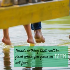 There's nothing that can't be fixed when you focus on faith not fear.