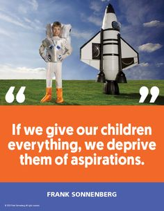 """""""If we give our children everything, we deprive them of aspirations."""" ~ Frank Sonnenberg #FrankSonnenberg #Parenthood #Mom #Dad #Kids #Children #RaisingKids #Parenting #ParentingTips Leadership Development, Personal Development, Parental Responsibility, Personal Values, Never Say Never, Self Image, Make Good Choices, Character Education, Screwed Up"""