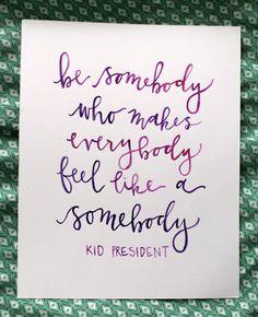 Be Somebody Who Makes Everybody Feel Like a Somebody-- Kid President