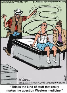 She expresses the sentiments of the practioners of oriental medicine. Far Side Cartoons, Funny Cartoons, Close To Home Comic, Cowboy Humor, Healing Power, Medical Humor, Good Humor, Fun Comics, Dad Jokes