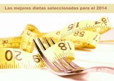 Las Mejores Dietas Para El 2014 De Acuerdo A Los Especialistas - Blog de Contar Calorías #dietas #perderpeso #salud