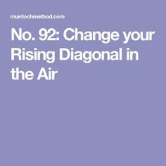 No. 92: Change your Rising Diagonal in the Air