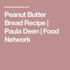 Peanut Butter Bread Recipe | Paula Deen | Food Network