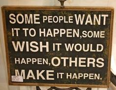 Some people want it to happen some wish it would happen others make it happen ! Great Quotes, Inspirational Quotes, Pastor John, Make It Happen, Some People, Helping Others, Wise Words, Favorite Quotes, Qoutes