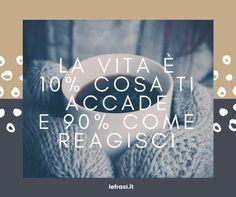 La vita è 10% cosa ti accade e 90% come reagisci.  http://www.lefrasi.it/frase/la-vita-10-cosa-ti-accade-90-reagisci/  #frasi #motivazionali #motivazione #quote #aforismi #frasibelle