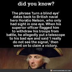 did you know? - The phrase 'turn a blind eye' dates back to...