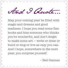 He's a cooky character, that Neil Gaiman. But I sure love the words that he writes. Quotes About New Year, Year Quotes, Life Quotes, Words Quotes, Wise Words, Never Stop Dreaming, New Year Wishes, Neil Gaiman, Crush Quotes