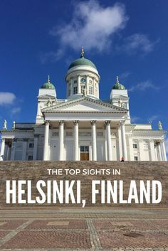 The ultimate guide to the top sights in Helsinki, Finland.
