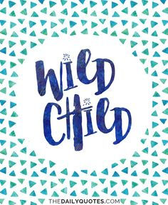 Wild child. thedailyquotes.com