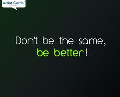 Don't be the same, be better !