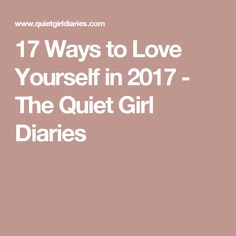 17 Ways to Love Yourself in 2017 - The Quiet Girl Diaries