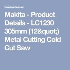 "Makita - Product Details - LC1230 305mm (12"") Metal Cutting Cold Cut Saw"
