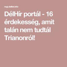 DélHír portál - 16 érdekesség, amit talán nem tudtál Trianonról!