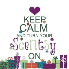 Keep Calm and turn your Scentsy On