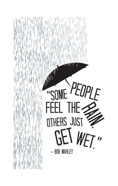 I love the rain, my favorite type of weather! ... Good inspiration quote from Bob Marley!