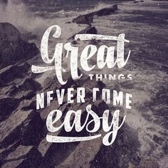 Great things never come easy