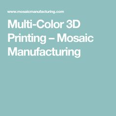 Multi-Color 3D Printing – Mosaic Manufacturing